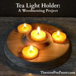 Tea Light Holder: A Woodturning Project