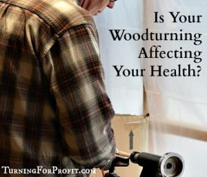 Is Your Woodturning Affecting Your Health?