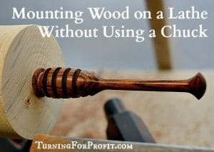 Mounting Wood on a Lathe Without Using a Chuck