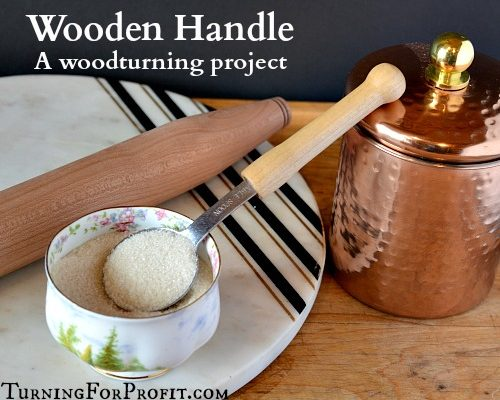 Wooden Handle – A woodturning project