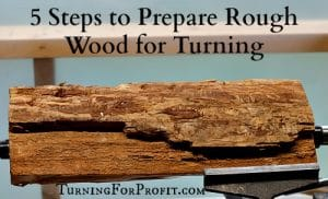 Rough Wood: 5 steps to prepare rough wood before turning on your lathe