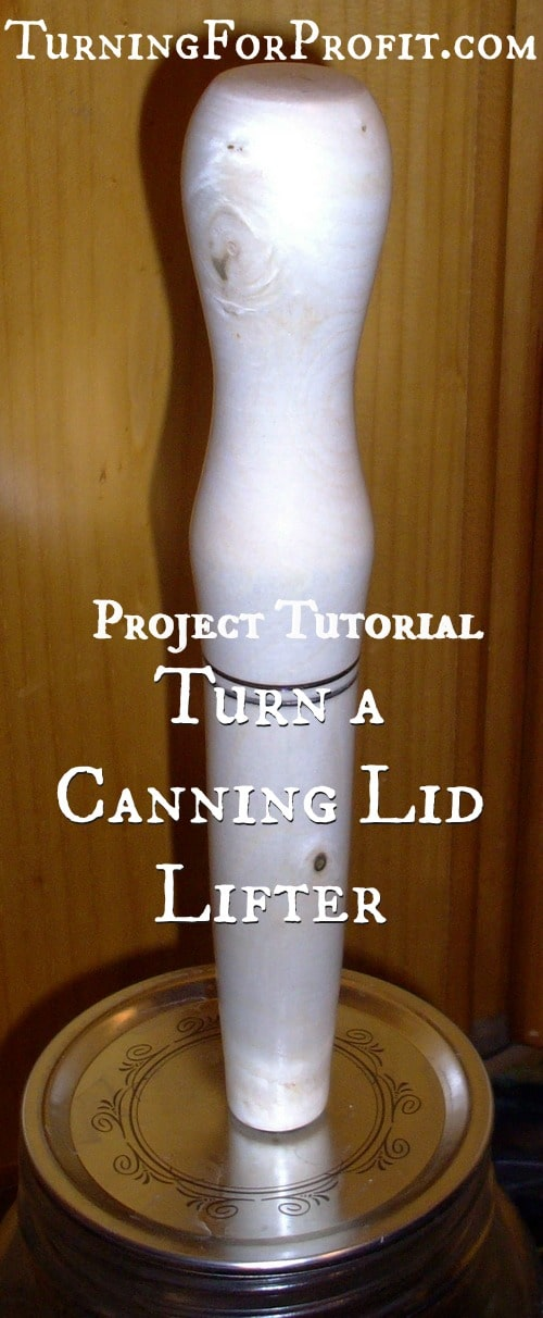 Turn a Canning Jar Lifter -- Turning for Profit