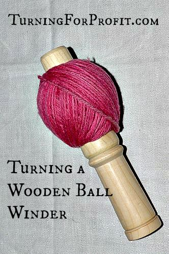 wood turning projects: ball winder