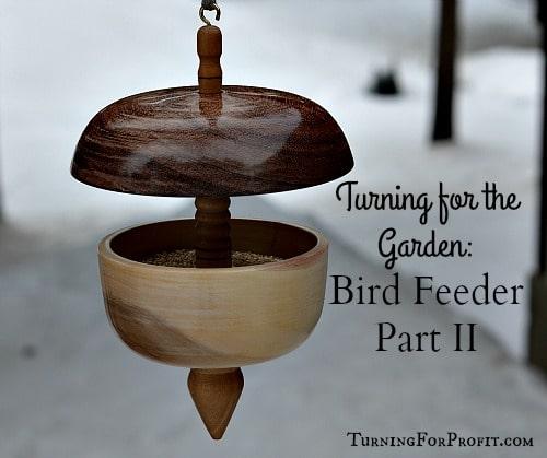 Bird Feeders – Turning Project Part II