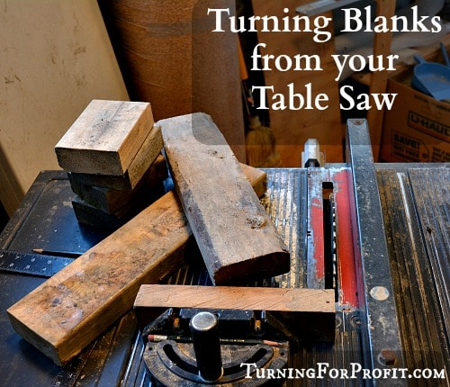 Turning Blanks from your Table Saw