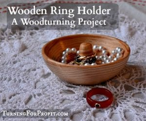Wooden Ring Holder – A Woodturning Project