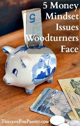 Money Mindset issues facing woodturners