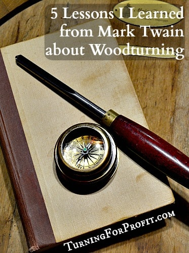 Mark Twain on becoming a river pilot and the woodturning lessons I learned