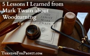 5 Lessons I Learned from Mark Twain about Woodturning